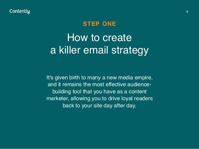 4 How to create a killer email strategy STEP ONE It's given birth to many a new media empire, and it remains the most eff...