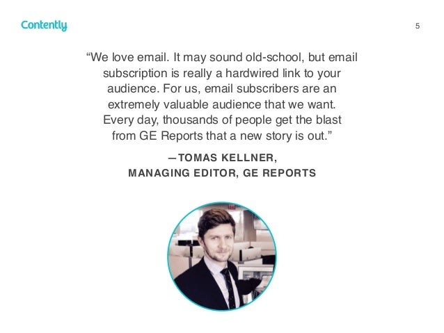 """5 """"We love email. It may sound old-school, but email subscription is really a hardwired link to your audience. For us, ema..."""