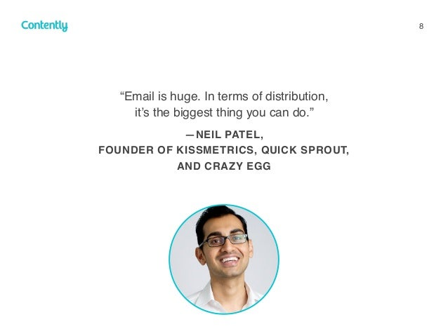 """8 """"Email is huge. In terms of distribution,  it's the biggest thing you can do."""" —NEIL PATEL,  FOUNDER OF KISSMETRICS, Q..."""