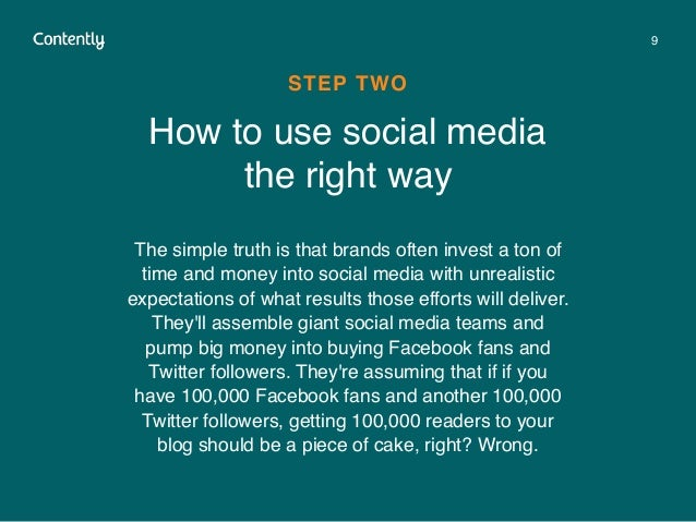 9 How to use social media  the right way STEP TWO The simple truth is that brands often invest a ton of time and money in...