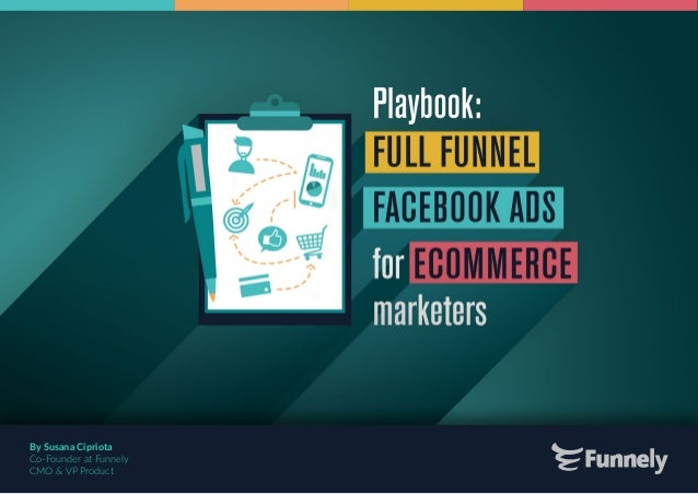 7f71201c050 PLAYBOOK FULL FUNNEL FACEBOOK ADS FOR ECOMMERCE MARKETERS