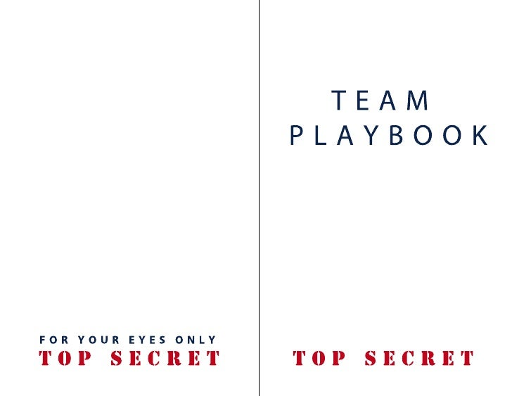 TEAM                     PLAYBOOKFOR YOUR EYES ONLYTOP SECRET           TOP SECRET