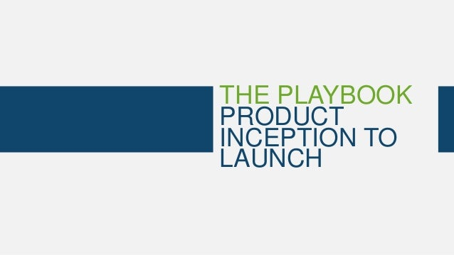THE PLAYBOOK PRODUCT INCEPTION TO LAUNCH