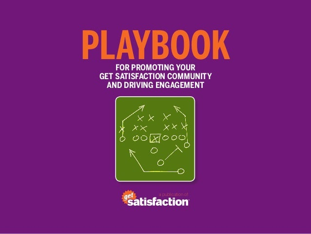 PLAYBOOK    FOR PROMOTING YOURGET SATISFACTION COMMUNITY  AND DRIVING ENGAGEMENT             a publication of