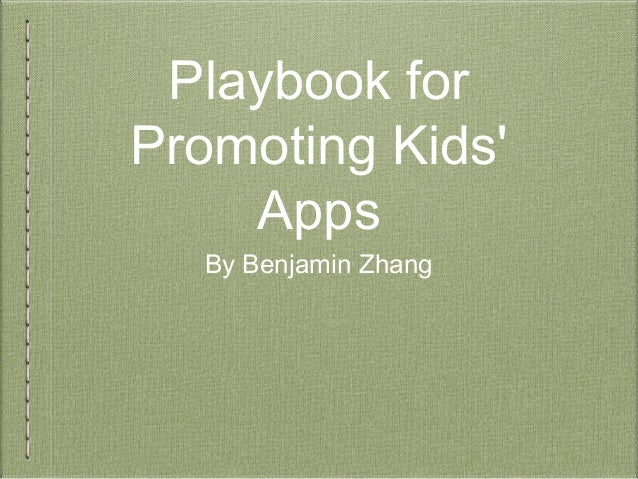 Playbook for Promoting Kids' Apps By Benjamin Zhang