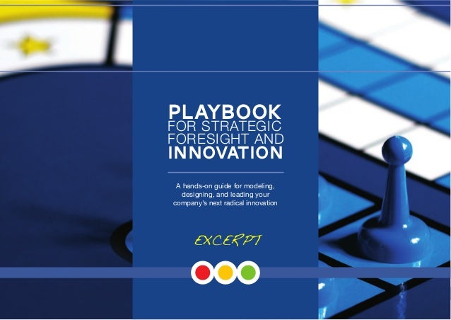 1 A hands-on guide for modeling, designing, and leading your company's next radical innovation Playbook FOR STRATEGIC FORE...