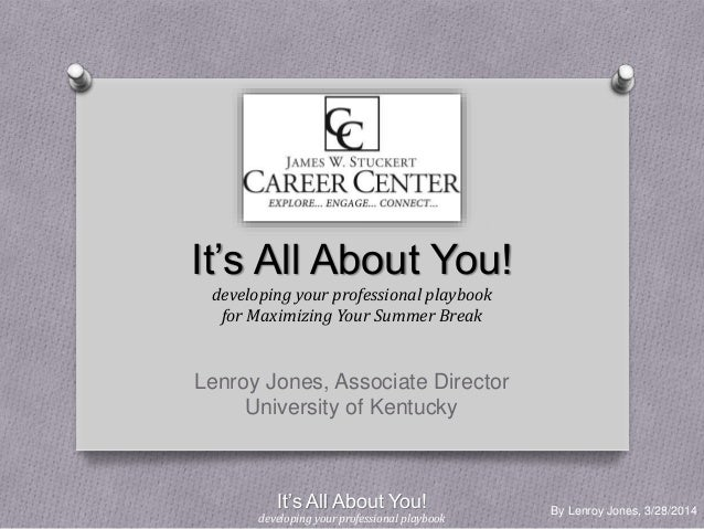 By Lenroy Jones, 3/28/2014 It's All About You! developing your professional playbook for Maximizing Your Summer Break Lenr...