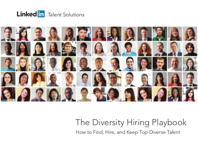 Talent Solutions  The Diversity Hiring Playbook How to Find, Hire, and Keep Top Diverse Talent talent.linkedin.com | 1