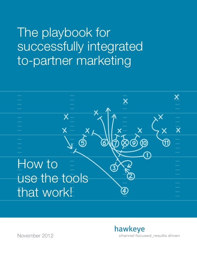 The playbook forsuccessfully integratedto-partner marketingHow touse the toolsthat work!November 2012