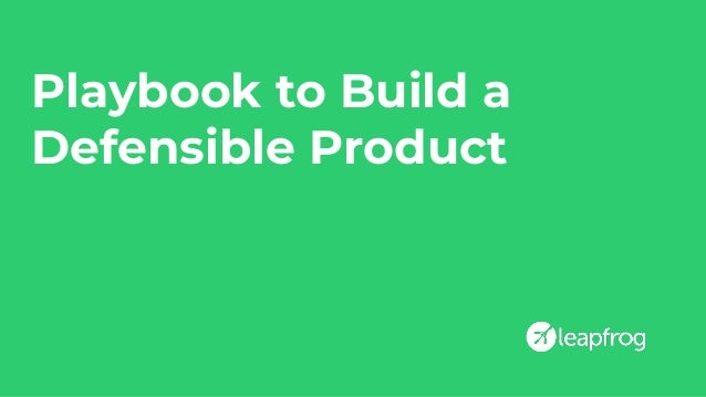 Playbook to Build a Defensible Product