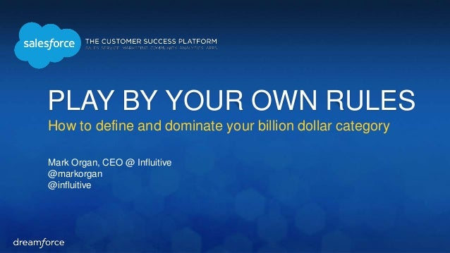How to define and dominate your billion dollar category Mark Organ, CEO @ Influitive @markorgan @influitive PLAY BY YOUR O...