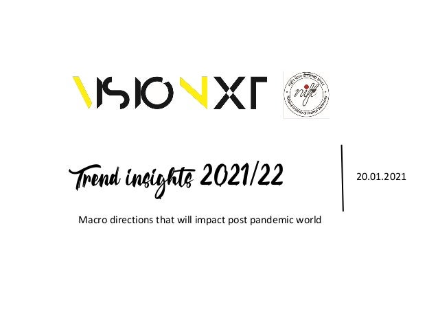 Trend insights 2021/22 20.01.2021 Macro directions that will impact post pandemic world