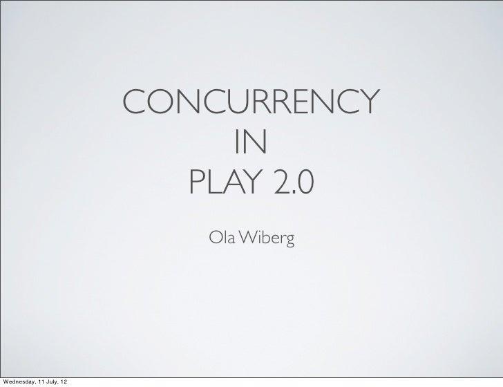 CONCURRENCY                              IN                           PLAY 2.0                            Ola WibergWednes...