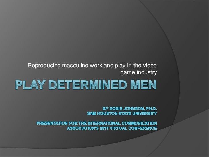 Play determined menBy Robin Johnson, Ph.D.Sam Houston State UniversityPresentation for the International Communication Ass...