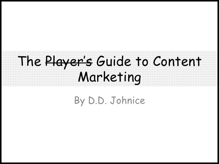 The Player's Guide to Content         Marketing        By D.D. Johnice