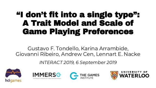 """""""I don't fit into a single type"""": A Trait Model and Scale of Game Playing Preferences Gustavo F. Tondello, Karina Arrambid..."""