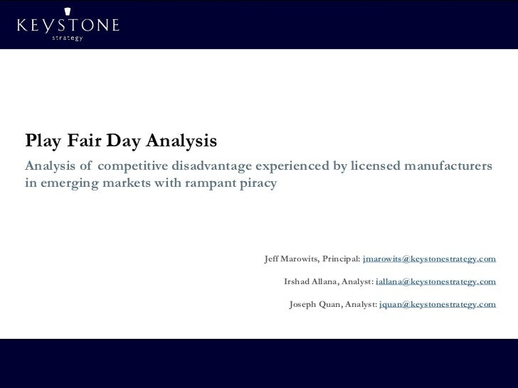 Play Fair Day AnalysisAnalysis of competitive disadvantage experienced by licensed manufacturersin emerging markets with r...