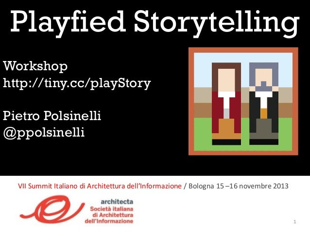 Playfied Storytelling Workshop http://tiny.cc/playStory Pietro Polsinelli @ppolsinelli  VII Summit Italiano di Architettur...
