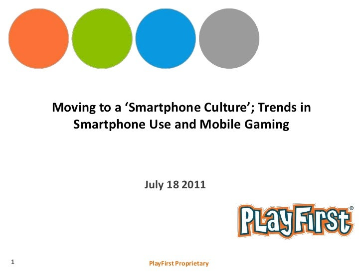 Moving to a 'Smartphone Culture'; Trends in Smartphone Use and Mobile Gaming<br />July 18 2011<br />1<br />