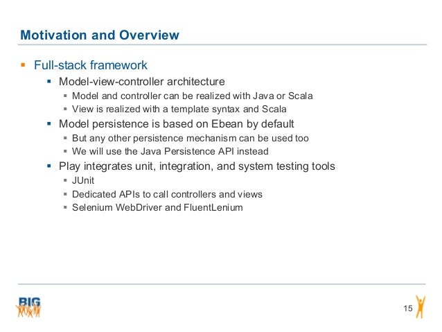 Motivation and Overview 15  Full-stack framework  Model-view-controller architecture  Model and controller can be reali...