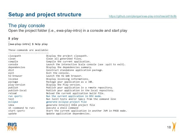 Setup and project structure 18 The play console Open the project folder (i.e., ewa-play-intro) in a console and start play...