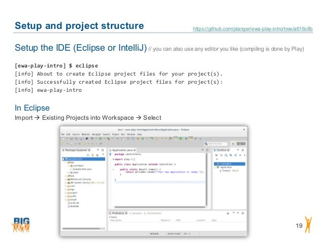 Setup and project structure 19 Setup the IDE (Eclipse or IntelliJ) // you can also use any editor you like (compiling is d...