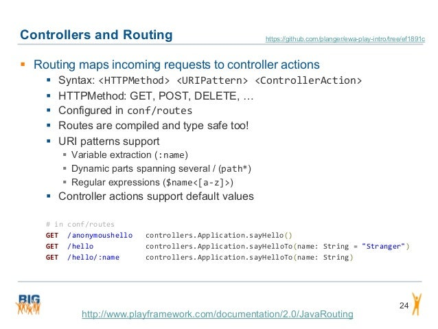 Controllers and Routing 24  Routing maps incoming requests to controller actions  Syntax: <HTTPMethod> <URIPattern> <Con...