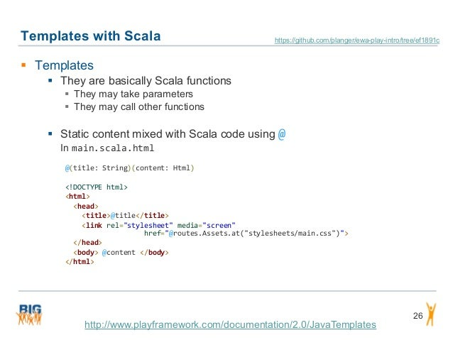 Templates with Scala 26  Templates  They are basically Scala functions  They may take parameters  They may call other ...