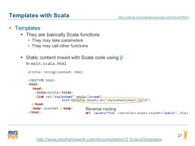 Templates with Scala 27  Templates  They are basically Scala functions  They may take parameters  They may call other ...