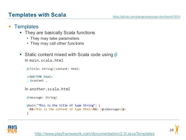 Templates with Scala 28  Templates  They are basically Scala functions  They may take parameters  They may call other ...