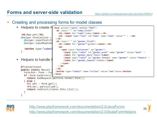 Forms and server-side validation 38  Creating and processing forms for model classes  Helpers to create HTML forms in te...