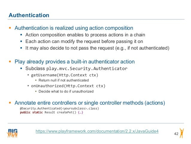 Authentication 42  Authentication is realized using action composition  Action composition enables to process actions in...