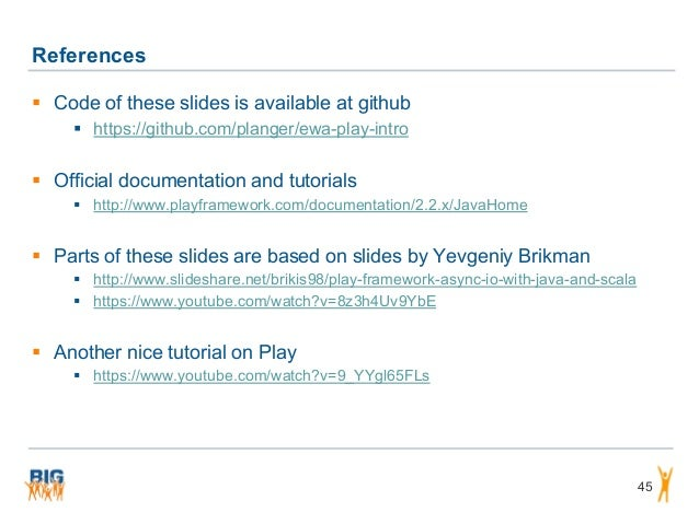 References 45  Code of these slides is available at github  https://github.com/planger/ewa-play-intro  Official documen...