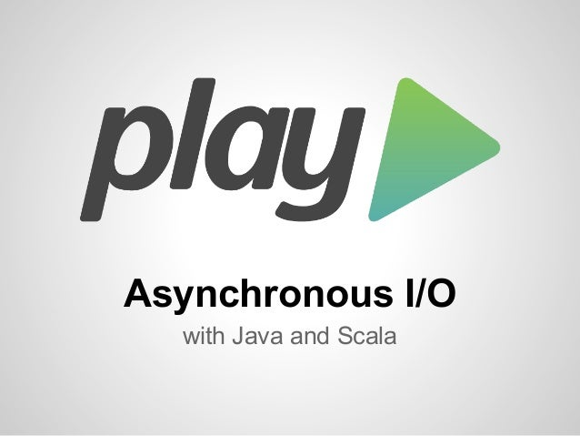 Asynchronous I/O with Java and Scala