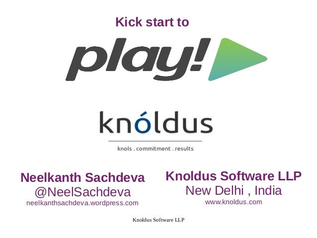 Knoldus Software LLP Knoldus Software LLP New Delhi , India www.knoldus.com Neelkanth Sachdeva @NeelSachdeva neelkanthsach...