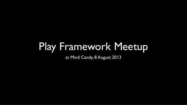 Play Framework Meetup at Mind Candy, 8 August 2013