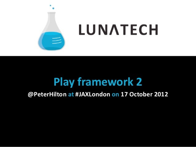 Play  framework  2@PeterHilton  at  #JAXLondon  on  17  October  2012