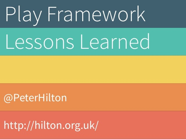 Play Framework  Lessons Learned  @PeterHilton  http://hilton.org.uk/