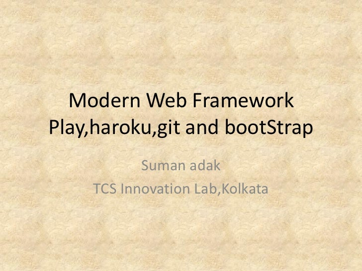 Modern Web FrameworkPlay,haroku,git and bootStrap           Suman adak    TCS Innovation Lab,Kolkata