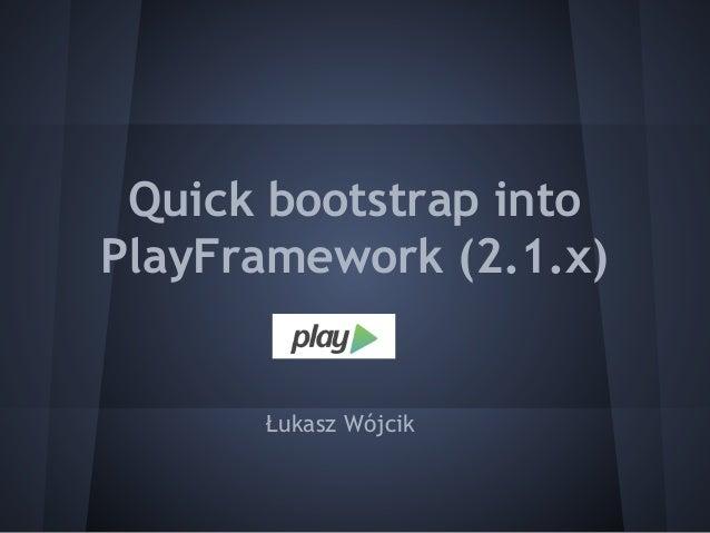Quick bootstrap into PlayFramework (2.1.x)  Łukasz Wójcik
