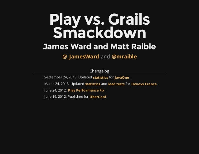 Play vs. Grails Smackdown James Ward and Matt Raible and Changelog September 24, 2013: Updated for . March 24, 2013: Updat...