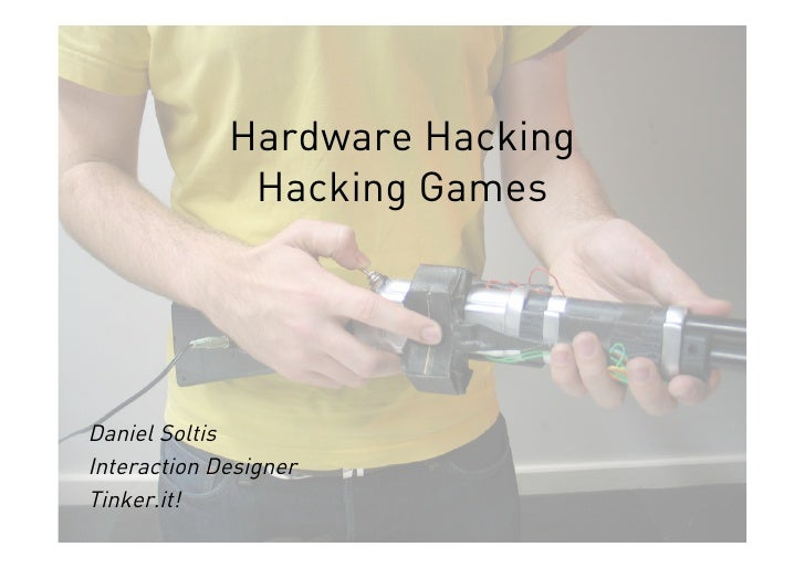 Hardware Hacking Hacking Games Daniel Soltis Interaction Designer Tinker.it!