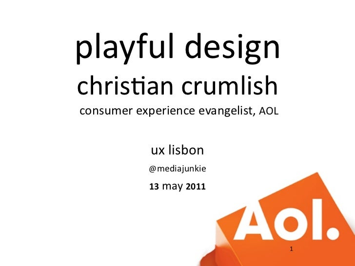 playful designchris2an crumlish consumer experience evangelist, AOL                 ux lisbon               ...