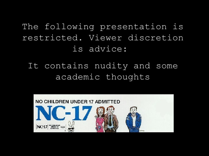 The following presentation is restricted. Viewer discretion is advice:  It contains nudity and some academic thoughts