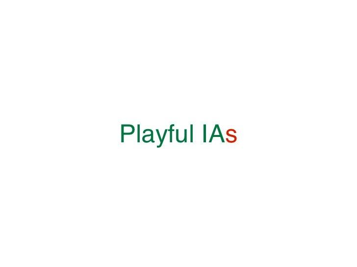 Playful IAs