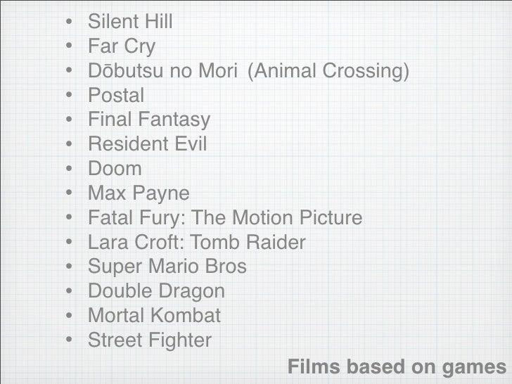 •   Silent Hill •   Far Cry •   Dōbutsu no Mori (Animal Crossing) •   Postal •   Final Fantasy •   Resident Evil •   Doom ...