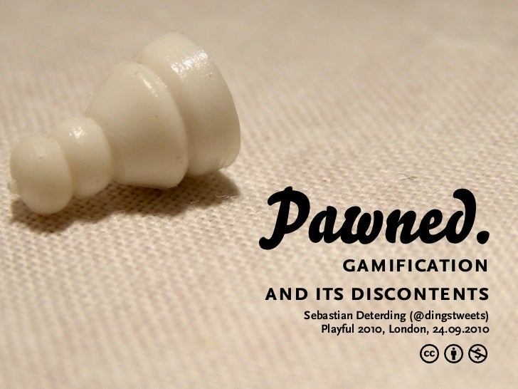 Pawned.gamification and its discontents    Sebastian Deterding (@dingstweets)       Playful 2010, London, 24.09.2010      ...