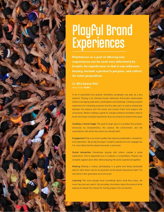 10A lot of successful and popular marketing campaigns use play as a keyelement. Playing is an inherent human behaviour tha...