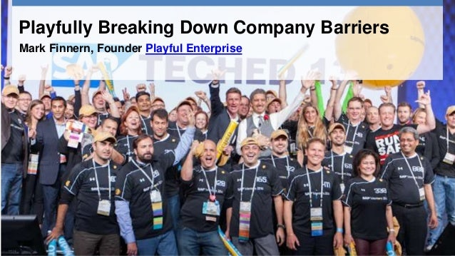 Playfully Breaking Down Company Barriers Mark Finnern, Founder Playful Enterprise