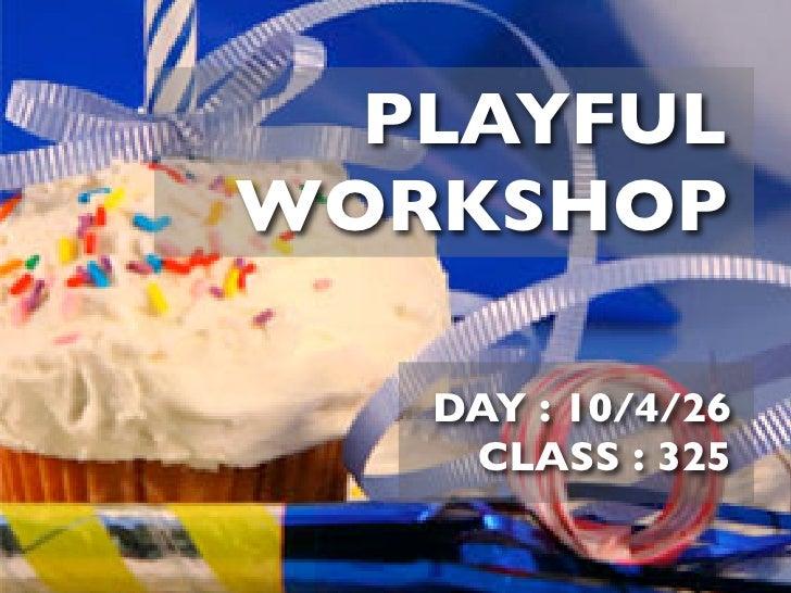 PLAYFUL WORKSHOP     DAY : 10/4/26     CLASS : 325